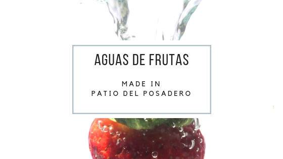 Aguas de frutas saludables made in Patio del Posadero: color y sabor puros